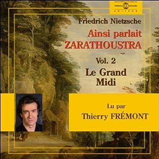 Ainsi parlait Zarathoustra 2     Le Grand Midi              De :                                                                                                                                 Friedrich Nietzsche                               Lu par :                                                                                                                                 Thierry Frémont                      Durée : 3 h et 49 min     7 notations     Global 4,6
