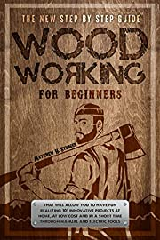 Woodworking for Beginners: The New Step-by-step Guide to have fun with your kids at home by creating 101 craft and innovative low-cost projects in a short time using manual and electric Tools