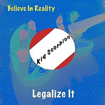 Believe In Reality — Legalize It