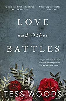 Love And Other Battles: A heartbreaking, redemptive family story for our time by [Tess Woods]