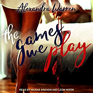 The Games We Play     FWB, Book 1              Written by:                                                                                                                                 Alexandra Warren                               Narrated by:                                                                                                                                 Morae Brehon,                                                                                        Leon Nixon                      Length: 8 hrs and 11 mins     Not rated yet     Overall 0.0