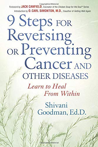 Nine Steps for Reversing or Preventing Cancer and Other Diseases: Learning to Heal from within