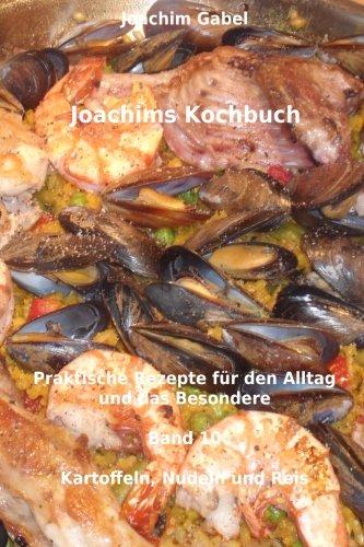 Joachims Kochbuch Band 10 Kartoffeln, Nudeln und Reis: Praktische Rezepte für den Alltag und das Besondere