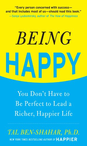 Being Happy: You Don't Have to Be Perfect to Lead a Richer, Happier Life: You Don't Have to Be Perfect to Lead a Richer, Happier Life (English Edition)