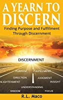 A Yearn To Discern: Finding Purpose And Fulfillment Through Discernment