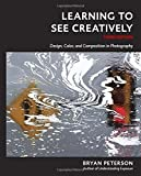 Learning to See Creatively, Third Edition: Design,...