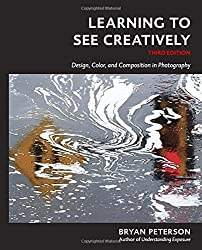 Learning to See Creatively, Third Edition: Design, Color, and Composition - Photography Book