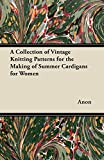 A Collection of Vintage Knitting Patterns for the Making of Summer Cardigans for Women (English...