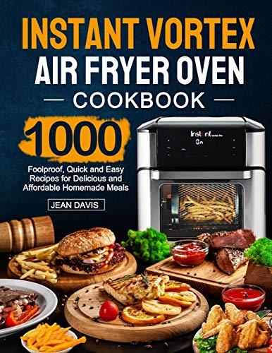 Instant Vortex Air Fryer Oven Cookbook: 1000 Foolproof, Quick and Easy...