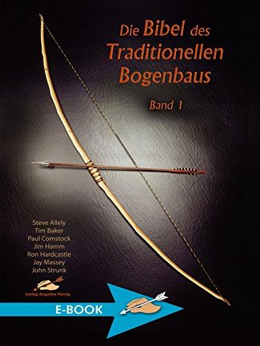 Die Bibel des Traditionellen Bogenbaus Band 1 (German Edition)