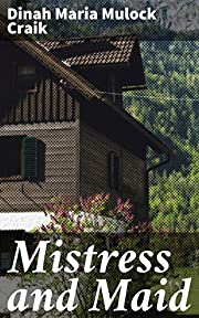 Mistress and Maid: A Household Story