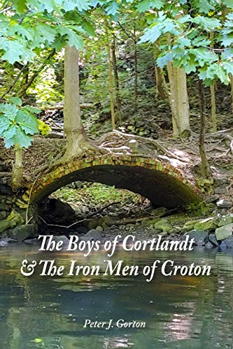 Compare Textbook Prices for The Boys of Cortlandt & The Iron Men of Croton  ISBN 9781734914443 by Gorton, Peter J