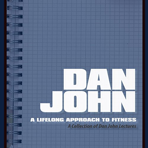 A Lifelong Approach to Fitness     A Collection of Dan John Lectures              By:                                                                                                                                 Dan John                               Narrated by:                                                                                                                                 Dan John                      Length: 4 hrs and 20 mins     73 ratings     Overall 4.8