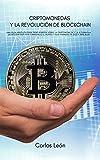CRIPTOMONEDAS Y LA REVOLUCIÓN DE BLOCKCHAIN. Una guía absoluta para principiantes sobre la criptomoneda y la Alternativa de Bitcoin que está cambiando el mundo y sus finanzas en 2021 y más allá.