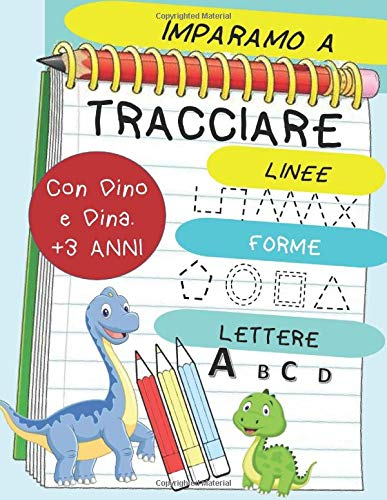 Impariamo a tracciare con Dino e Dina | Forme Linee Lettere: Libro di attività per bambini dai 3 anni in su: Materiale scolastico per bambini: ... in età prescolare e della prima infancia
