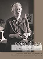 Dorothy Day and the Catholic Worker: The Miracle of Our Continuance (Catholic Practice in North America)