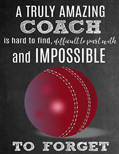 A Truly Amazing Coach Is Hard To Find, Difficult To Part With And Impossible To Forget: Thank You Appreciation Gift for Cricket Coaches: Notebook   Journal   Diary for World's Best Coach