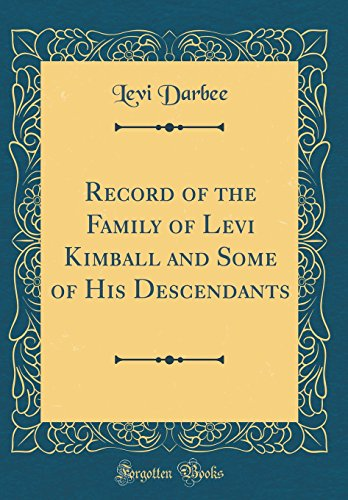Record of the Family of Levi Kimball and Some of His Descendants (Classic Reprint)