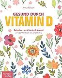 Gesund durch Vitamin-D: Der Ratgeber zum Vitamin-D und Vitamin-D-Mangel