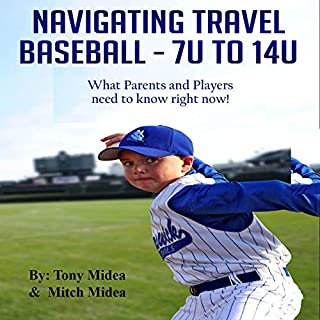 Navigating Travel Baseball - 7U to 14U: What Parents and Players Need to Know Right Now! cover art