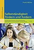 Selbstständigkeit fördern und fordern: Handlungsorientierte und praxiserprobte Methoden für alle Schularten und Schulstufen (Beltz Praxis)