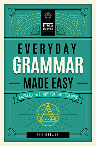 Everyday Grammar Made Easy: A Quick Review of What You Forgot You Knew (1)