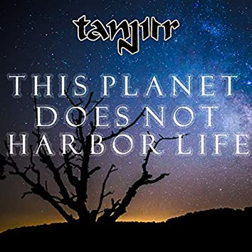 This Planet Does Not Harbor Life