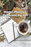 Home Planner Decorate by DIY : Inspiring Ideas and Amazing Tips: Home Planner