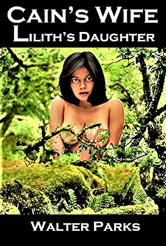 Book: Cain's Wife, Lilith's Daughter by Walter Parks