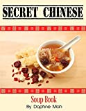 Secret Chinese Soup Book: The Revealing Chinese Cookbook of Herb Health Soups | Asian Superfood Recipes for Healing |Clear Skin Diet| Acne | Wrinkles | Increasing Collagen | Detoxing| Blood Pressure