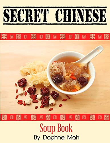 Secret Chinese Soup Book: The Revealing Chinese Cookbook of Herb Health Soups   Asian Superfood Recipes for Healing  Clear Skin Diet  Acne   Wrinkles   Increasing Collagen   Detoxing  Blood Pressure