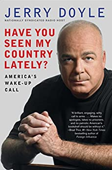 Have You Seen My Country Lately?: America's Wake-Up Call by [Jerry Doyle]