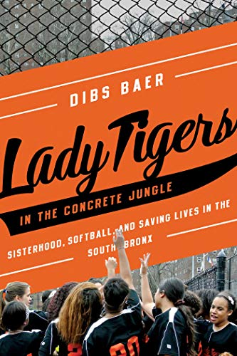 Lady Tigers in the Concrete Jungle: How Softball and Sisterhood Saved Lives in the South Bronx