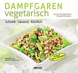 Dampfgaren vegetarisch - Schnell. Gesund. Köstlich