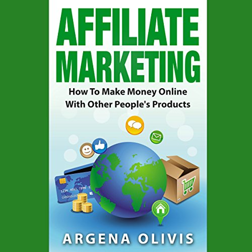 Affiliate Marketing: How to Make Money Online with Other People's Products audiobook cover art