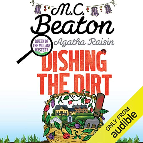 Agatha Raisin: Dishing the Dirt     Agatha Raisin Series, Book 26              By:                                                                                                                                 M. C. Beaton                               Narrated by:                                                                                                                                 Penelope Keith                      Length: 6 hrs and 29 mins     24 ratings     Overall 4.6