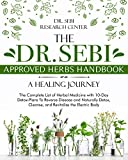 The Dr. Sebi Approved Herbs Handbook • A Healing Journey: The Complete List of Herbal Medicine with 10-Day Detox-Plans To Reverse Disease and Naturally ... Cleanse, and Revitalize the Electric Body