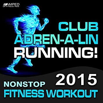 Club Adren-a-Lin Running! 2015 Fitness Workout (145-160 BPM)