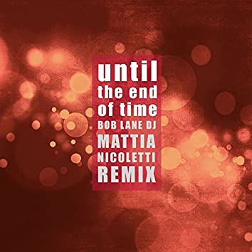 Until the End of Time (Mattia Nicoletti Remix)