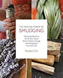 The Healing Power of Smudging: Cleansing Rituals to Purify Your Home, Attract Positive