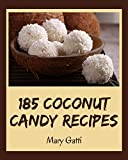 185 Coconut Candy Recipes: A Coconut Candy Cookbook for All...