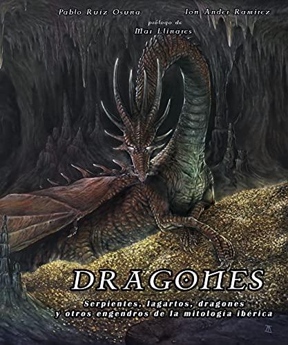 Dragones : Serpientes, lagartos, dragones y otros engendros de la mitología ibérica