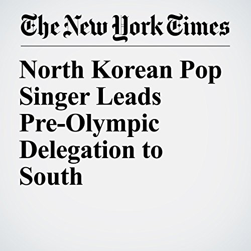 North Korean Pop Singer Leads Pre-Olympic Delegation to South copertina