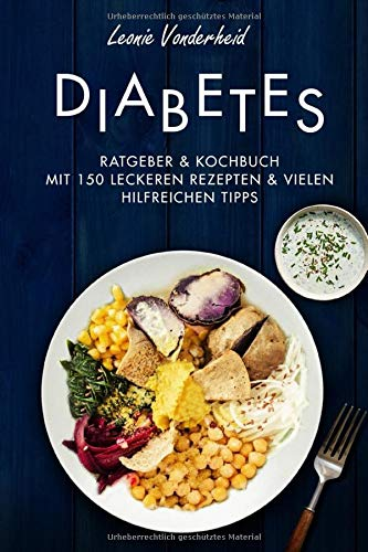 Diabetes: Ratgeber & Kochbuch mit 150 leckeren Rezepten & vielen hilfreichen Tipps