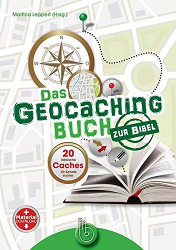 Das Geocachingbuch zur Bibel: 20 biblische Caches für Schatzsucher