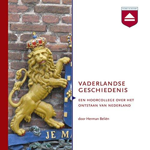 Vaderlandse Geschiedenis: Een hoorcollege over het ontstaan van Nederland audiobook cover art