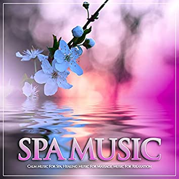 Spa Music: Calm Music For Spa, Healing Music For Massage, Music For Relaxation