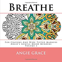 Breathe - For Crayons And Wide Tipped Markers: Angie's Gentle Mood Menders - Volume 3 (Angie's Gentle Mood Menders - For Crayons And Wide Tipped Markers)
