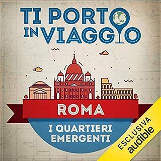 Ti porto in viaggio: Roma. I quartieri emergenti copertina