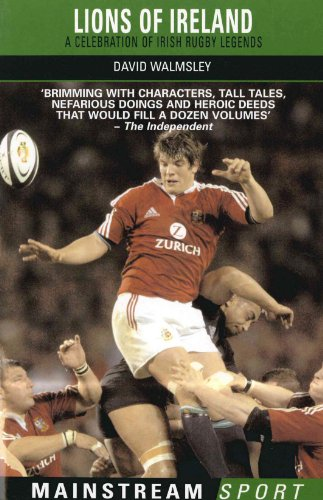 Lions of Ireland: A Celebration of Irish Rugby Legends (English Edition)